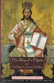 way of the pilgrim the way of a pilgrim and the pilgrim continues his way by anonymous