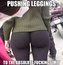 Leggings Are Not Pants Meme - pushing leggings to the absolute limit weknowmemes