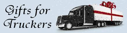 gifts for truck drivers great ideas for the holidays or any