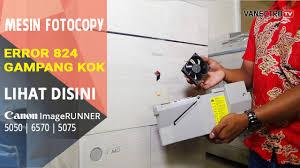 Mesin Fotokopi Rusak cara atasi error 824 pada mesin fotocopy canon ir 6570