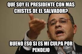 Funny Salvadorian Memes - que soy el presidente con mas chistes de el salvador bueno eso si