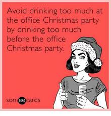 Christmas Party Meme - avoid drinking too much at the office christmas party by drinking