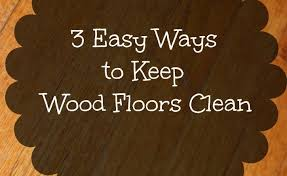 3 easy ways to keep your wood floors clean midlife healthy living