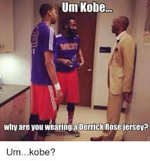 Derrick Rose Jersey Meme - um kobe why are you wearing a derrick rose jersey umkobe