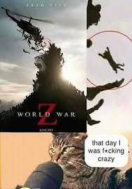 World Of Memes - world war z that day i was fucking crazy meme xyz