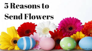 flowers to send 5 reasons to send flowers april 17