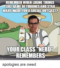 Star Wars Nerd Meme - remember when liking things likegame ofthronesand star wars made