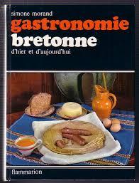 cuisine d hier et d aujourd hui gastronomie bretonne d hier et d aujourd hui morand dtr