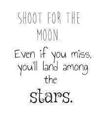 shoot for the moon even if you miss you ll pixteller
