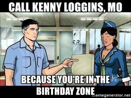 Archer Danger Zone Meme - call kenny loggins mo because you re in the birthday zone archer