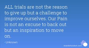 Challenge Reason Trials Are Not The Reason To Give Up But A Challenge To Improve