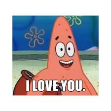 Patrick Meme Generator - happily oblivious patrick i love you meme generator liked on