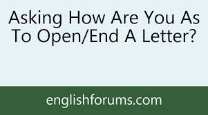 asking how are you as to open end a letter