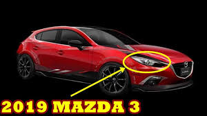 car mazda price this like 2019 mazda 3 price and release date youtube