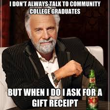 Community Memes - i don t always talk to community college graduates but when i do i