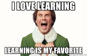 Learning Meme - i love learning learning is my favorite learning buddy the elf