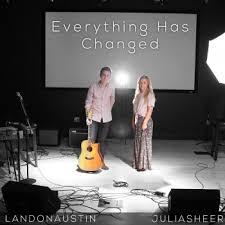everything has changed testo everything has changed testo sheer landon testi