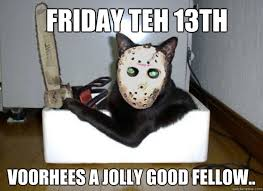 Friday The 13 Meme - 7 friday the 13th memes to make you laugh on this creepy day