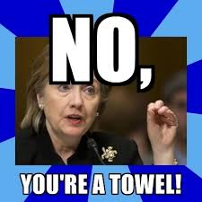 You Re A Towel Meme - no you re a towel hillary clinton meme generator
