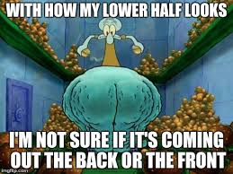 Not Sure If Meme Maker - squidward fat thighs meme generator imgflip