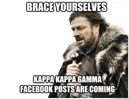 Meme Kappa - brace yourselves kappa kappa gamma facebook posts are coming