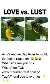 Lust Meme - love vs lust the urban twist as valentinesday turns to night the