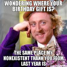 Birthday Gift Meme - wondering where your birthday gift is the same place my