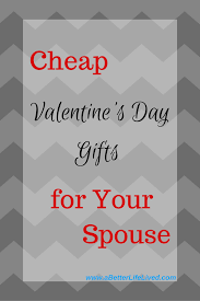 inexpensive valentine u0027s day gifts for your spouse a better life