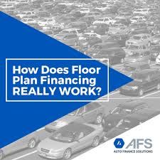 Floor Plan Auto Dealer How Does Floor Plan Financing Really Work Auto Finance Solutions