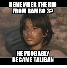 Rambo Meme - remember the kid from rambo 3 car he probably became taliban