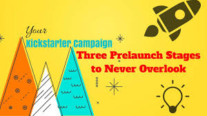 your kickstarter campaign three prelaunch stages to never