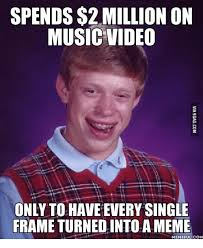 Music Video Meme - spends 2 million on music video only to have every single frame