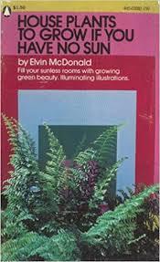 no sun plants house plants to grow if you have no sun elvin mcdonald amazon com