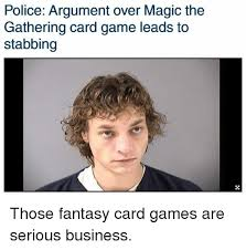 Magic Card Meme - police argument over magic the gathering card game leads to stabbing