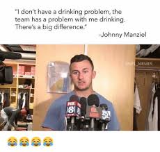 Drinking Problem Meme - i don t have a drinking problem the team has a problem with me