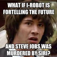 I Robot Meme - what if i robot is fortelling the future and steve jobs was murdered