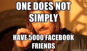 Facebook Friends Meme - why does facebook limit its users to 5 000 friends quora