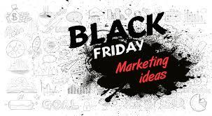 black friday marketing 10 black friday marketing ideas fifteen