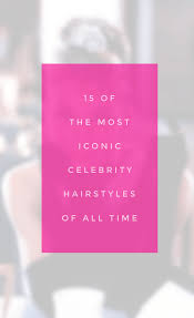 www hairsnips com old the 15 most iconic celebrity hairstyles of all time holleewoodhair