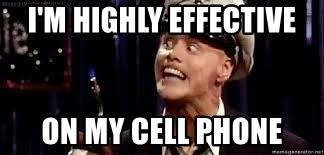 Cell Phone Meme - i m highly effective on my cell phone fire marshall bill meme
