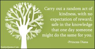 quotes about education and kindness carry out a random act of kindness with no expectation of reward