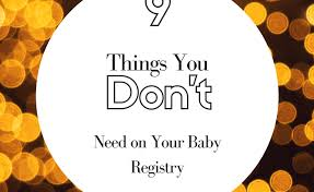stores with baby registry 9 things you don t need on your baby registry meandmymomfriends