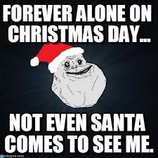 Christmas Day Meme - forever alone on christmas day on memegen