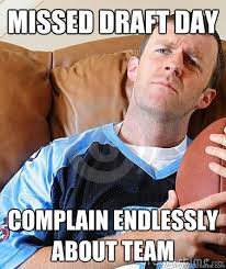 Draft Day Meme - missed draft day complain endlessly about team fantasy football