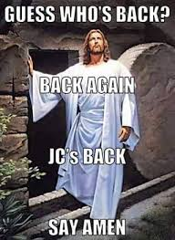 Jesus Easter Meme - guess who s back best memes pinterest memes