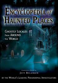 encyclopedia of haunted places ghostly locales from around the
