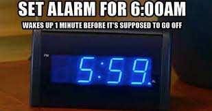 Alarm Clock Meme - that moment you wake up just before your alarm clock goes off