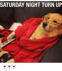 Saturday Night Meme - saturday night turn up meme on me me
