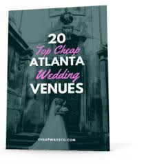 cheap wedding reception venues 10 cheap atlanta wedding venues cheap ways to tie the knot