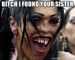 Pretty Girl Meme - bitch i found your sister pretty girl meme generator